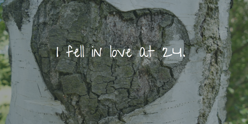 I fell in love at24
