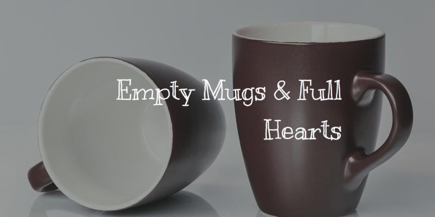 Empty Mugs & FullHearts
